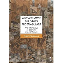 Why Are Most Buildings Rectangular?: And Other Essays on Geometry and Architecture