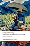 Empire Writing An Anthology of Colonial Literature 1870-1918 (Oxford World's Classics)