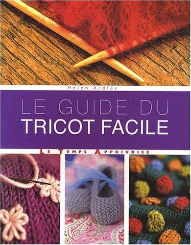 Le guide du tricot facile / Helen Ardley  