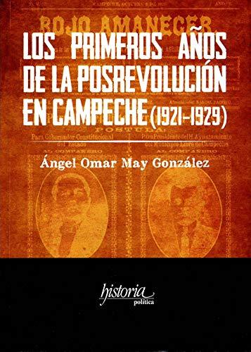 Los primeros años de la posrevolución en Campeche (1921-1929) por Ángel Omar May González