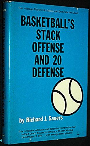Basketball's Stack Offense and Twenty Defense por Richard J. Sauers