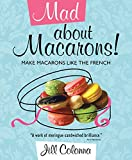 Mad About Macarons! Make Macarons Like the French by Jill Colonna (16-Sep-2010) Hardcover