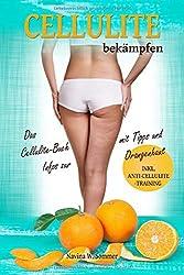 Cellulite bekämpfen: Das Cellulite Buch mit Tipps und Infos zur Orangenhaut (inkl. Anti-Cellulite-Training)