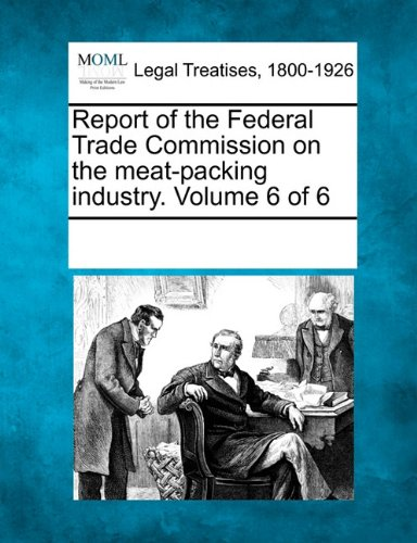 Report of the Federal Trade Commission on the meat-packing industry. Volume 6 of 6