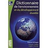 Dictionnaire de l'environnement et du developpement durable : Edition bilingue anglais-francais et francais-anglais : English to French and French to English Dictionary of the Environment