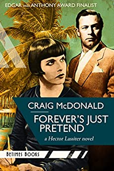 Forever's Just Pretend: A Hector Lassiter novel (Hector Lassiter Series Book 2) by [McDonald, Craig]