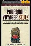 Pourquoi voyager seul ?: Les 12 raisons pour lesquelles le voyage en solo transforme votre personnalité et change votre vie (Guide du voyage en solo)