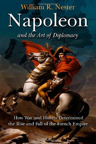 Napoleon and the Art of Diplomacy: How War and Hubris Determined the Rise and Fall of the French Empire (Hub-fall)
