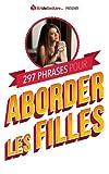 Telecharger Livres 297 Phrases pour Aborder les Filles (PDF,EPUB,MOBI) gratuits en Francaise