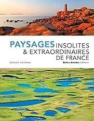 Paysages insolites & extraordinaires de France - Edition prestige par Georges Feterman
