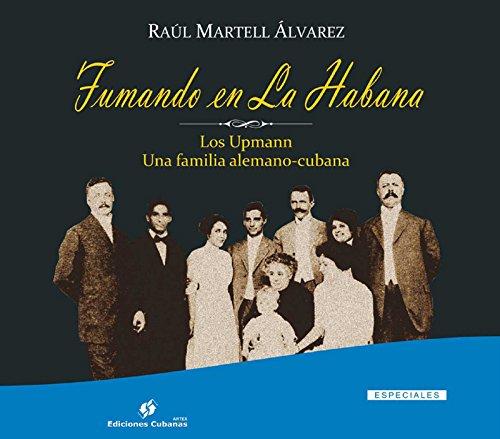 Fumando en La Habana. Los Upmann. Una familia alemano-cubana (Especiales) por Raúl Martell