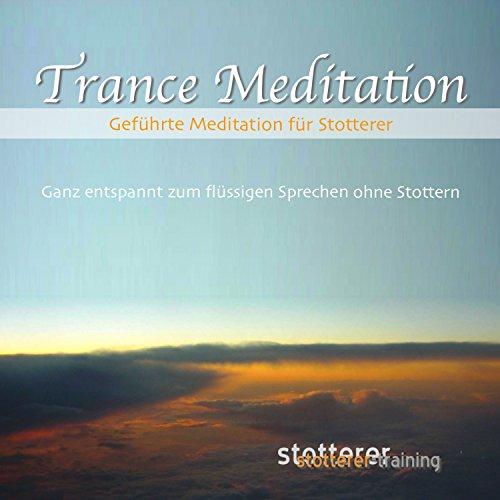 Trance Meditation (Geführte Meditation für Stotterer - Ganz entspannt zum flüssigen Sprechen ohne Stottern)