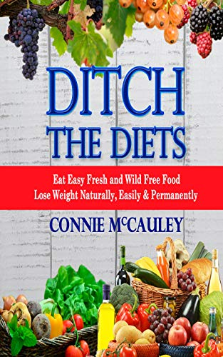 Ditch The Diets Eat Easy Fresh And Wild Free Food Lose Weight