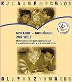Sprache -  Schlüssel zur Welt.: Materialien zur Qualifizierung von Sprachförderkräften in Rheinland-Pfalz