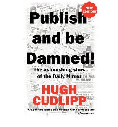 [(Publish and be Damned: The Astonishing Story of the