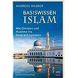 Basiswissen Islam: Wie Christen und Muslime ins Gespräch kommen. Erweiterte Neuauflage