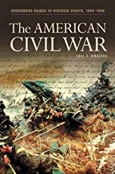 The American Civil War (Greenwood Guides to Historic Events 1500-1900 Series) by Cole Kingseed (2004-10-30)