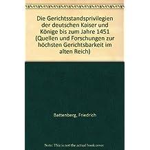 Die Gerichtsstandsprivilegien der deutschen Kaiser und Könige bis zum Jahre 1451: 2 Bde. (Quellen und Forschungen zur höchsten Gerichtsbarkeit im Alten Reich)