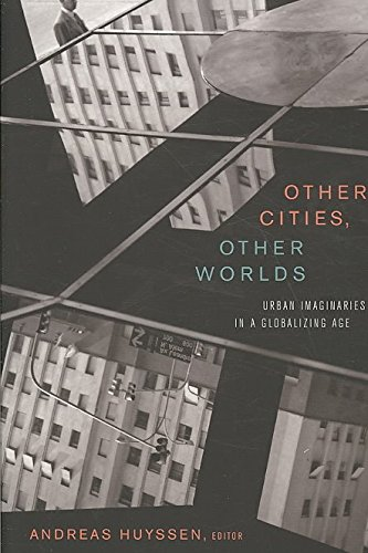 [Other Cities, Other Worlds: Urban Imaginaries in a Globalizing Age] (By: Andreas Huyssen) [published: March, 2009]