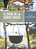 Le guide de la survie douce - Vivre en pleine nature