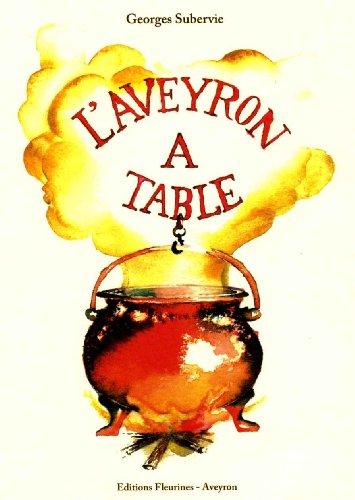 L'Aveyron à table : histoires et recettes de cuisine aveyronnaise par Georges Subervie