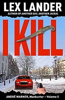 I KILL (André Warner, Manhunter Book 2) by [Lander, Lex]