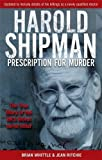 Harold Shipman - Prescription For Murder: The true story of Dr Harold Frederick Shipman