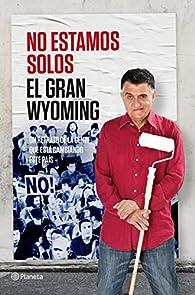 No estamos solos: Un retrato de gente que está cambiando este país par  El Gran Wyoming