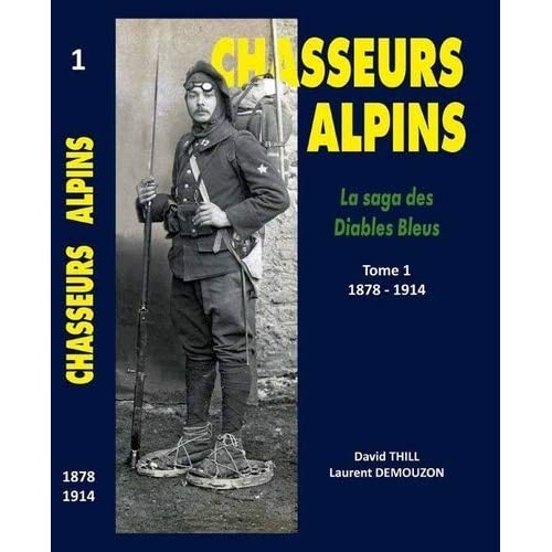 Chasseurs Alpins, la saga des diables bleus : Tome 1, 1879-décembre 1914