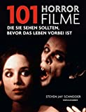 101 Horrorfilme: Die Sie sehen sollten, bevor das Leben vorbei ist. Ausgewählt und vorgestellt von 39 internationalen Filmkritikern.