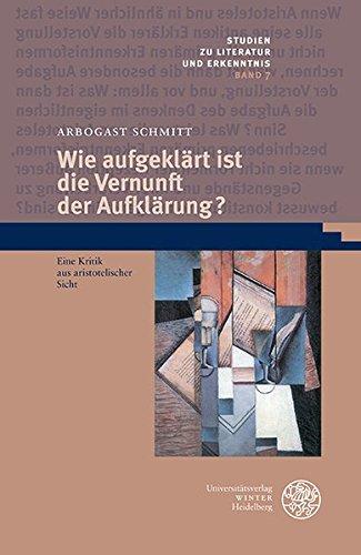 Wie aufgeklärt ist die Vernunft der Aufklärung?: Eine Kritik aus aristotelischer Sicht (Studien zu Literatur und Erkenntnis, Band 7)