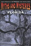 Myths and Mysteries of Florida: True Stories of the Unsolved and Unexplained (Myths and Mysteries Series)