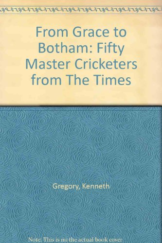 From Grace to Botham: Fifty Master Cricketers from The Times por Kenneth Gregory