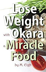 Lose Weight with Okara: a Miracle Food by M. Eigh (2013-12-02)