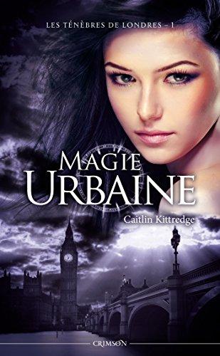 Les Ténèbres de Londres, Tome 1 : Magie urbaine par Caitlin Kittredge