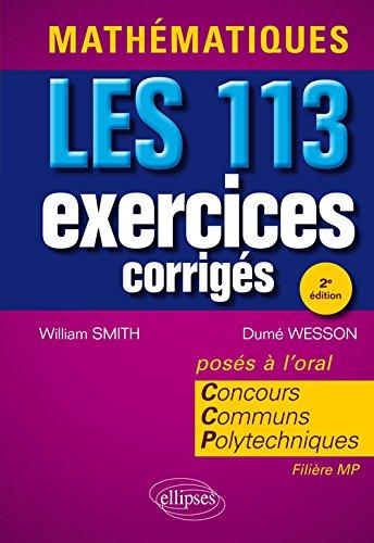 Mathématiques les 113 Exercices Corrigés Posés à l'Oral Concours Communs Polytechniques Filières MP