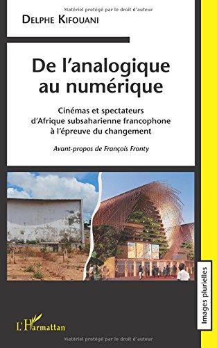 De l'analogique au numérique. Cinémas et spectateurs d'Afrique subsaharienne