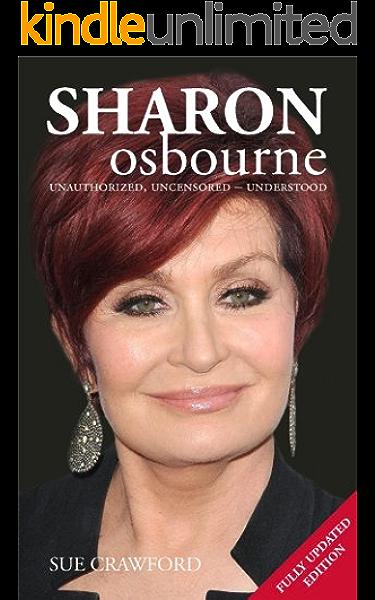 Sharon Osbourne Unauthorized Uncensored Understood Ebook Crawford Sue Amazon Co Uk Kindle Store