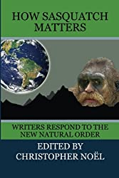 How Sasquatch Matters: Writers Respond to the New Natural Order: 1
