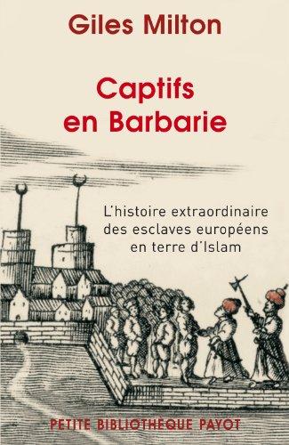 Captifs en Barbarie : L'histoire extraordinaire des esclaves européens en terre d'Islam par Gilles Milton