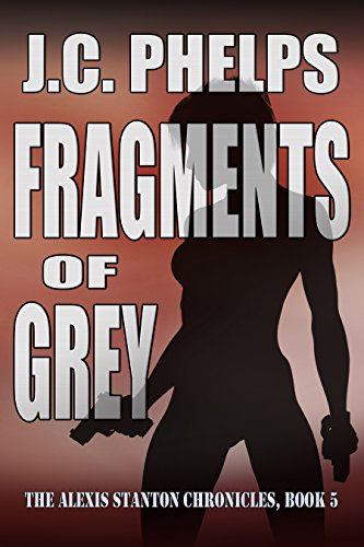 Fragments of Grey (Book Five of The Alexis Stanton Chronicles) by JC Phelps
