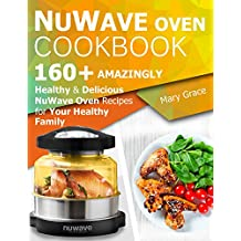 Nuwave Oven Cookbook: 160+ Amazingly Healthy and Delicious NuWave Oven Recipes for YOUR HEALTHY FAMILY (English Edition)