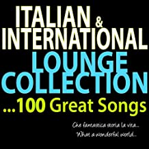 Italian & International Lounge Collection ...100 Great Songs (Che fantastica storia la vita... What a Wonderful World...)