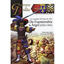 De Argel a Fuenterrabía, 1524-1541 : las campañas del duque de Alba (Guerreros y Batallas, Band 119)