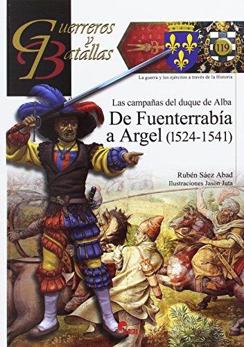 Campañas del duque de Alba. De Fuenterrabía a Argel (1524-1541) (Guerreros y Batallas)