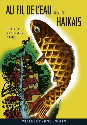 Au fil de l'eau : Les premiers haku franais (1905-1922) (La Petite Collection t. 440)