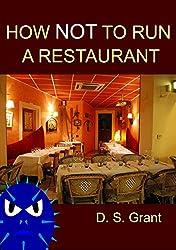 How NOT To Run a Restaurant: An Entertaining Look at the Art of Running a Bad Restaurant