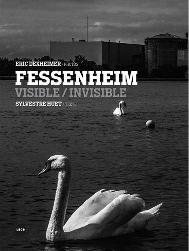 Fessenheim. l'Invisible et le Visible
