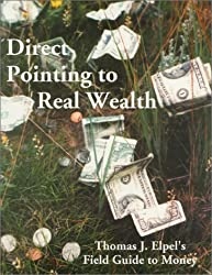 Direct Pointing to Real Wealth: Thomas J. Elpel's Field Guide to Money by Thomas J. Elpel (2000-05-01)