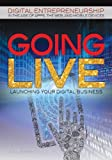 Going Live: Launching Your Digital Business (Digital Entrepreneurship in the Age...